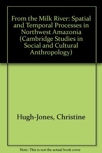 From the Milk River: Spatial and Temporal Processes in Northwest Amazonia (Cambridge Studies in Social and Cultural Anth