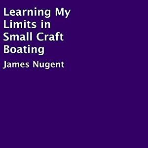 Learning My Limits in Small Craft Boating Audiobook