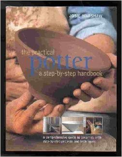 The Practical Potter: A Step By Step Handbook, Warshaw, Josie
