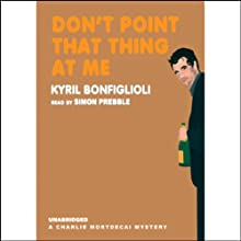 Don't Point That Thing at Me: A Charlie Mortdecai Mystery (       UNABRIDGED) by Kyril Bonfiglioli Narrated by Simon Prebble