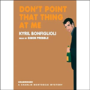 Don't Point That Thing at Me: A Charlie Mortdecai Mystery | [Kyril Bonfiglioli]