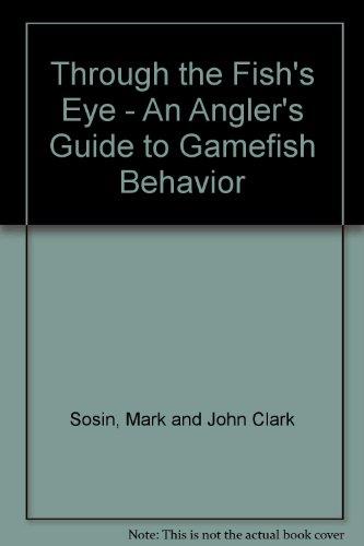 Through the Fish's Eye - An Angler's Guide to Gamefish Behavior PDF
