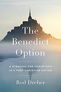 Book Cover: The Benedict Option: A Strategy for Christians in a Post-Christian Nation