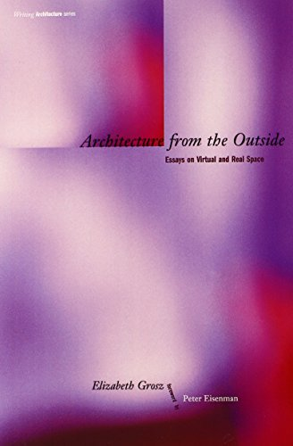 Architecture from the Outside: Essays on Virtual and Real Space (Writing Architecture)