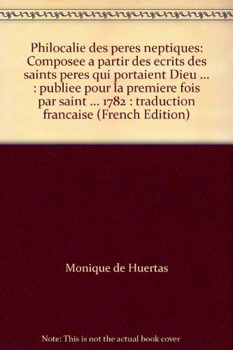 Philocalie des peres neptiques: Composee a partir des ecrits des saints peres qui portaient Dieu ... : publiee pour la premiere fois par saint ... 1782 : traduction francaise (French Edition)