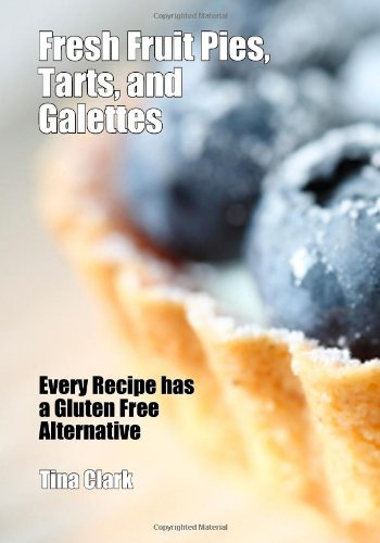 Fresh Fruit Pies, Tarts, and Galettes: Every Recipe has a Gluten Free Alternative