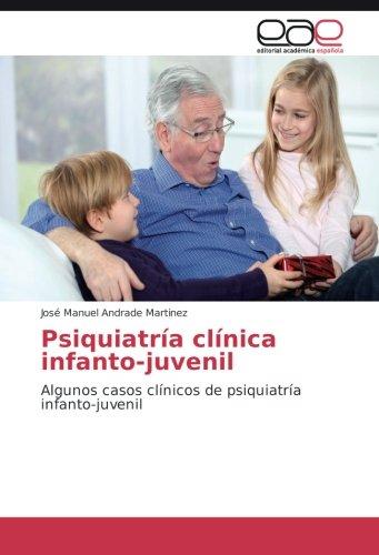 Psiquiatría clínica infanto-juvenil Algunos casos clínicos de psiquiatría infanto-juvenil  [Andrade Martinez, José Manuel] (Tapa Blanda)