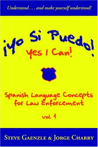 Â¡Yo Si Puedo! Yes I Can!: Spanish Language Concepts for Law Enforcement (Spanish Edition)