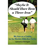 img - for Maybe it Should Have Been A 3iron: My Year as a Caddy for the World's 438th Best Golfer (Paperback) - Common book / textbook / text book