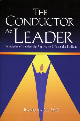 The Conductor As Leader: Principles of Leadership Applied...