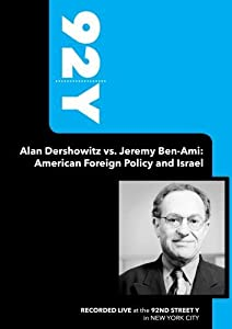92Y- Alan Dershowitz vs. Jeremy Ben-Ami: American Foreign Policy and Israel (November 21, 2009)