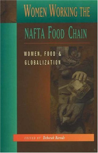 Women Working the NAFTA Food Chain: Women, Food and...