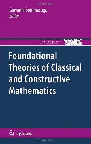 Foundational Theories of Classical and Constructive Mathematics (The Western Ontario Series in Philosophy of Science)