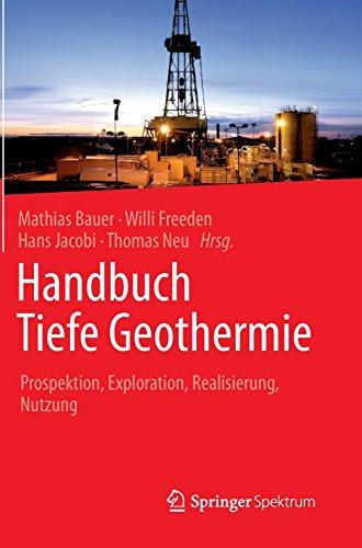 Handbuch Tiefe Geothermie: Prospektion, Exploration, Realisierung, Nutzung (German Edition)