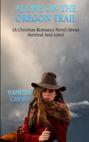 Alone On The Oregon Trail: A Christian Romance Novel About Survival And Love front-186684