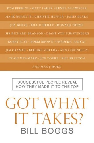 Got What It Takes?: Successful People Reveal How They Made It to the Top, Bill Boggs