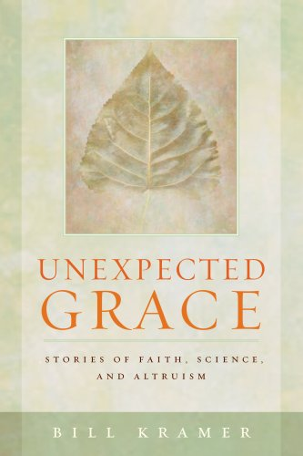 Unexpected Grace: Stories of Faith, Science, and Altruism, BILL KRAMER