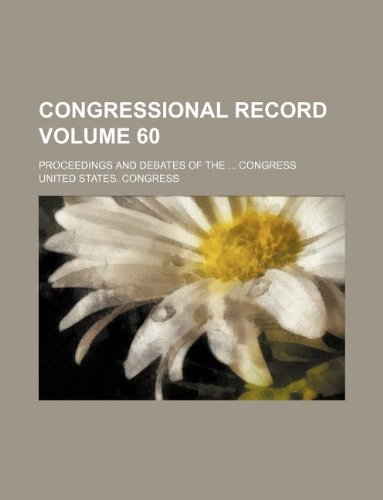 Congressional record Volume 60; proceedings and debates of the ... Congress