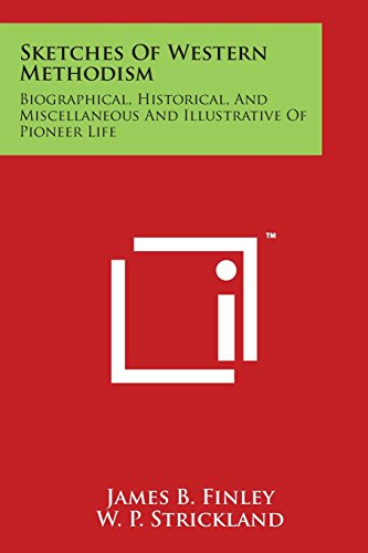 Sketches of Western Methodism: Biographical, Historical, and Miscellaneous and Illustrative of Pioneer Life