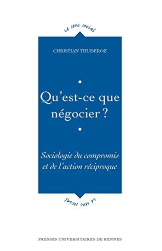 Qu'est-ce que négocier ?: Sociologie du compromis et de l'action réciproque