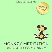 Weight Loss Monkey Meditation – Meditation For Weight Loss  by Benjamin P Bonetti Narrated by Benjamin P Bonetti