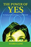 img - for The Power of Yes: Developing and Nurturing Your Creative Potential by Starr Cline (2007-07-02) book / textbook / text book
