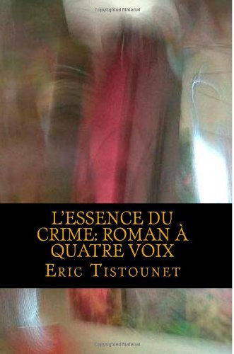 L'essence du crime: roman à quatre voix (French Edition)