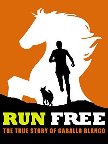 Amazon.com: Run Free: The True Story of Caballo Blanco