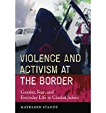 img - for Violence and Activism at the Border: Gender, Fear, and Everyday Life in Ciudad Juarez (Inter-America Series) (Paperback) - Common book / textbook / text book