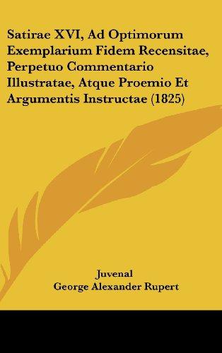 Satirae XVI, Ad Optimorum Exemplarium Fidem Recensitae, Perpetuo Commentario Illustratae, Atque Proemio Et Argumentis Instructae (1825)