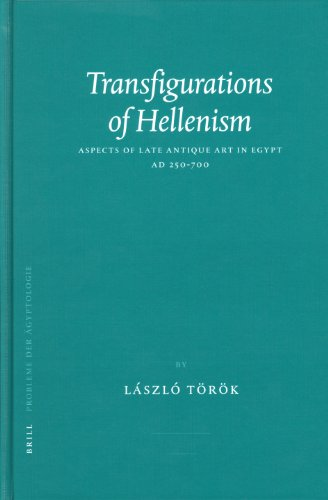 Transfigurations of Hellenism: Aspects of Late Antique Art in Egypt, AD 250-700 (Probleme der Agyptologie)