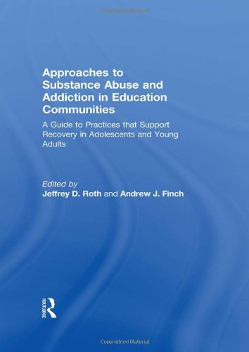 Approaches to Substance Abuse and Addiction in Education Communities: A Guide to Practices that Support Recovery in Adol