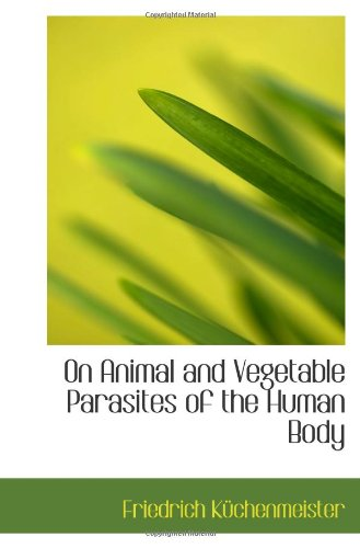On Animal And Vegetable Parasites Of The Human Body