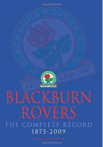 Blackburn Rovers : The Complete Record 1875-2009