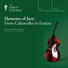Elements of Jazz: From Cakewalks to Fusion  by The Great Courses Narrated by Professor Bill Messenger