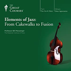 Elements of Jazz: From Cakewalks to Fusion | [The Great Courses]