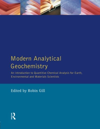 Modern Analytical Geochemistry: An Introduction To Quantitative Chemical Analysis Techniques For Earth, Environmental And Materials Scientists (Longman Geochemistry Series)