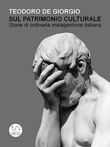 Sul patrimonio culturale Storie di ordinaria malagestione italiana PDF