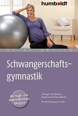 Schwangerschaftsgymnastik: Übungen für Becken, Bauch und Körperhaltung. Rückbildungsgymnastik. Mit Yoga- und Wahrnehmungsübungen
