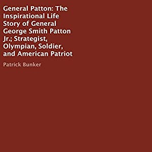 General Patton: The Inspirational Life Story Audiobook