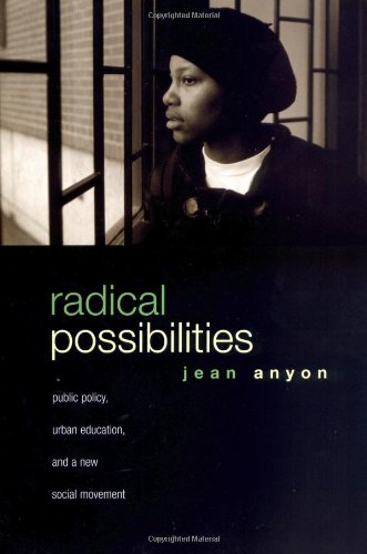 Radical Possibilities: Public Policy, Urban Education,...