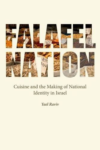Falafel Nation: Cuisine and the Making of National Identity in Israel (Studies of Jews in Society) by Yael Raviv