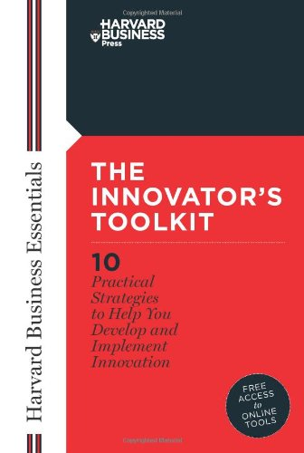 Innovator's Toolkit: 10 Practical Strategies to Help You Develop and Implement Innovation (Harvard Business Essentials)