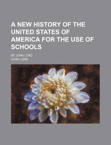 A new history of the United States of America for the use of schools; By John Lord