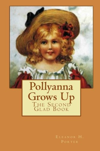 Pollyanna Grows Up: The Second Glad Book (Volume 2)