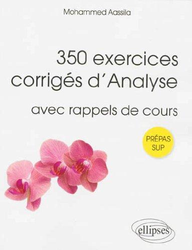 350 Exercices Corrigés d'Analyse avec Rappels de Cours Prépas Sup
