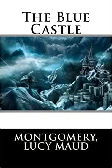 the blue castle montgomery lucy maud 9781499593792