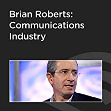 Brian Roberts: Communications Industry  by Brian Roberts Narrated by John Battelle