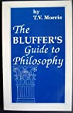 The Bluffer's Guide to Philosophy (0912083352) by Morris, Thomas V.