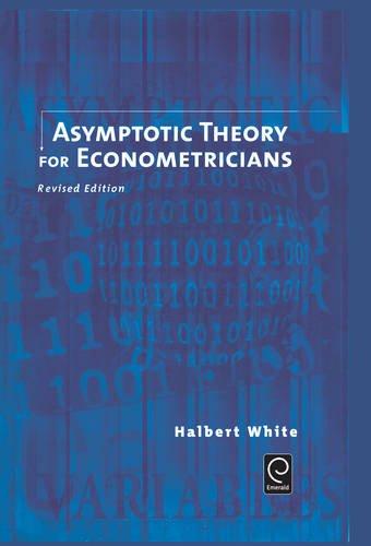 Asymptotic Theory for Econometricians: Revised Edition (Economic Theory, Econometrics, and Mathematical Economics)